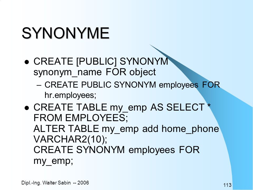 SYNONYME CREATE [PUBLIC] SYNONYM synonym_name FOR object
